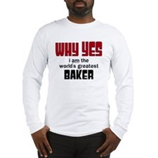Why Yes Worlds Greatest Baker Long Sleeve T-Shirt
