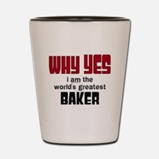 Why Yes Worlds Greatest Baker Shot Glass
