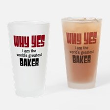 Why Yes Worlds Greatest Baker Drinking Glass