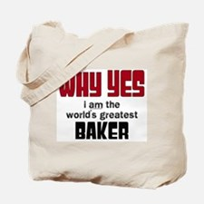 Why Yes Worlds Greatest Baker Tote Bag