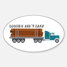 Logging Aint Easy Decal