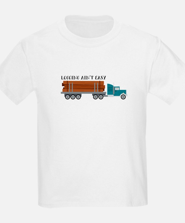 Logging Aint Easy T-Shirt