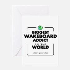 Biggest Wakeboard Addict Greeting Cards