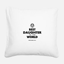 The Best in the World – Daugh Square Canvas Pillow