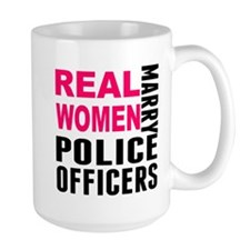 Real Women Marry Police Officers Mugs
