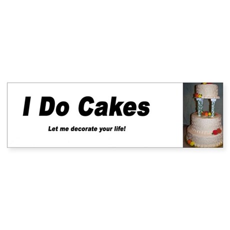 I Do Cakes Bumper Sticker
