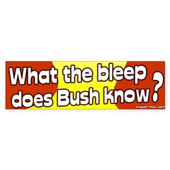 What the Bleep Does Bush Know Bumper Sticker