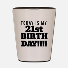 Today Is My 21st Birthday Shot Glass