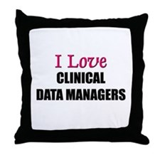 I Love CLINICAL DATA MANAGERS Throw Pillow