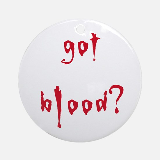 got blood? Ornament (Round)