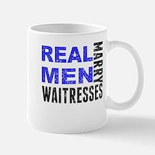 Real Men Marry Waitresses Mugs