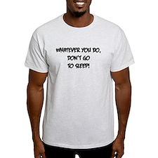 Don't go to Sleep T-Shirt