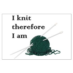 I Knit Therefore I Am Posters