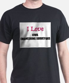 I Love CIVIL ENGINEERING SURVEYORS T-Shirt