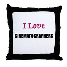 I Love CINEMATOGRAPHERS Throw Pillow