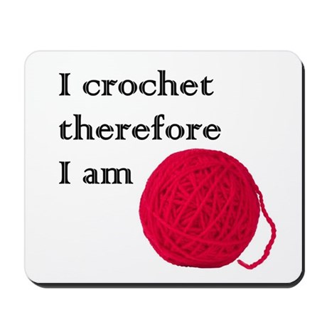 I Crochet Therefore I am Mousepad