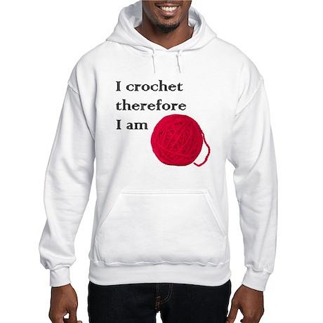 I Crochet Therefore I am Hooded Sweatshirt