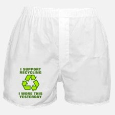 I support recycling I wore this yeter Boxer Shorts
