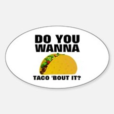Do you wanna taco bout it  Sticker (Oval)