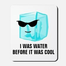 Ice Cube I Was Water Before It Was Cool  Mousepad