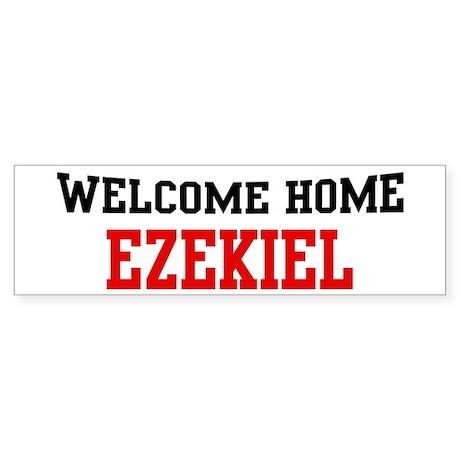 Welcome home EZEKIEL Bumper Sticker