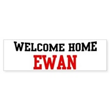 Welcome home EWAN Bumper Bumper Sticker