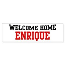 Welcome home ENRIQUE Bumper Bumper Stickers