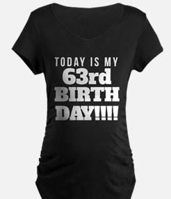 Today Is My 63rd Birthday Maternity T-Shirt