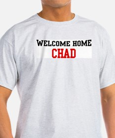 Welcome home CHAD T-Shirt