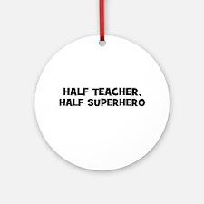 Half Teacher, Half Superhero Ornament (Round)