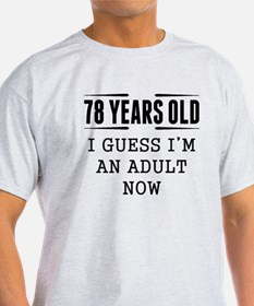 78 Years Old I Guess Im An Adult Now T-Shirt