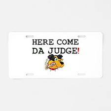 HERE COME DA JUDGE! Aluminum License Plate