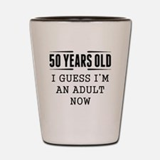 50 Years Old I Guess Im An Adult Now Shot Glass
