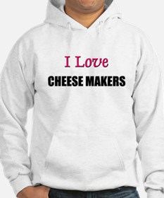 I Love CHEESE MAKERS Hoodie