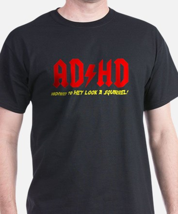 ADHD Highway to hey look a suirrell T-Shirt
