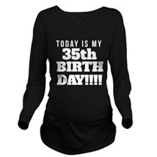 Today Is My 35th Birthday Long Sleeve Maternity T-