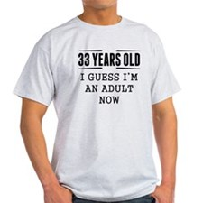33 Years Old I Guess Im An Adult Now T-Shirt