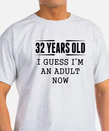32 Years Old I Guess Im An Adult Now T-Shirt