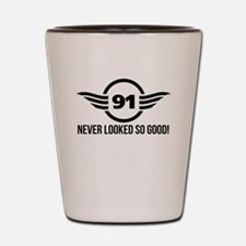 91 Never Looked So Good Shot Glass