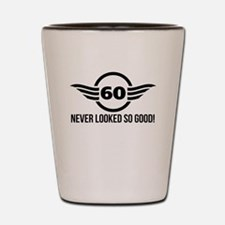60 Never Looked So Good Shot Glass