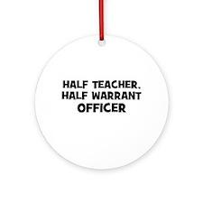 Half Teacher, Half Warrant Of Ornament (Round)