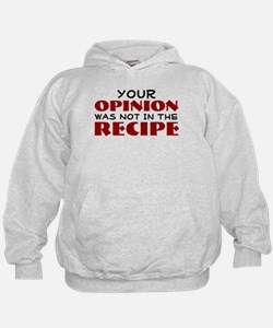 Your opinion was not in the recipe Hoodie