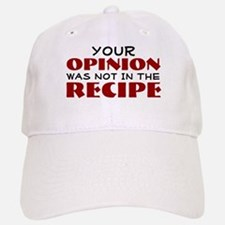 Your opinion was not in the recipe Baseball Baseball Cap