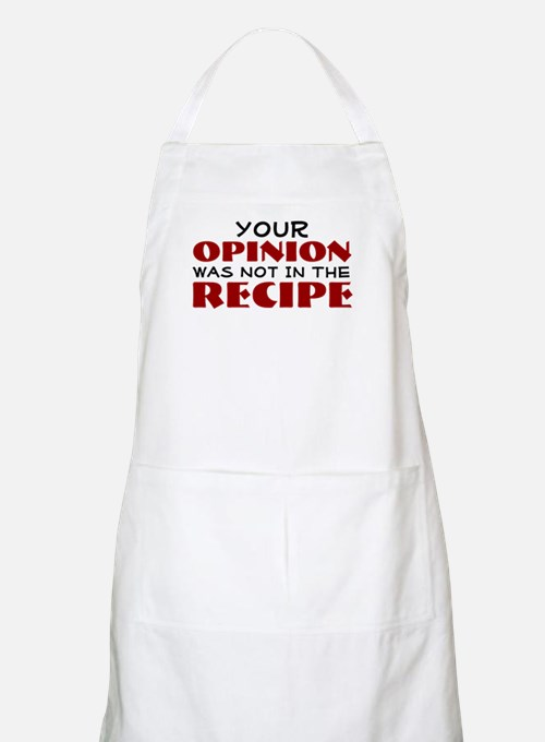 Your opinion was not in the recipe Apron