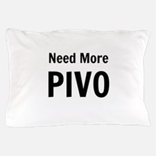 Need More Pivo Pillow Case