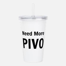 Need More Pivo Acrylic Double-wall Tumbler