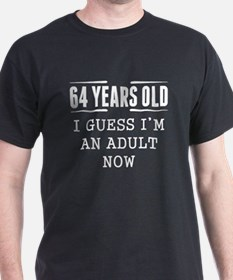 64 Years Old I Guess Im An Adult Now T-Shirt