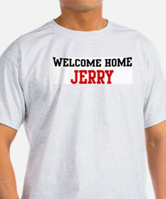 Welcome home JERRY T-Shirt