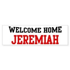 Welcome home JEREMIAH Bumper Bumper Sticker