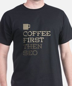 Coffee Then SEO T-Shirt